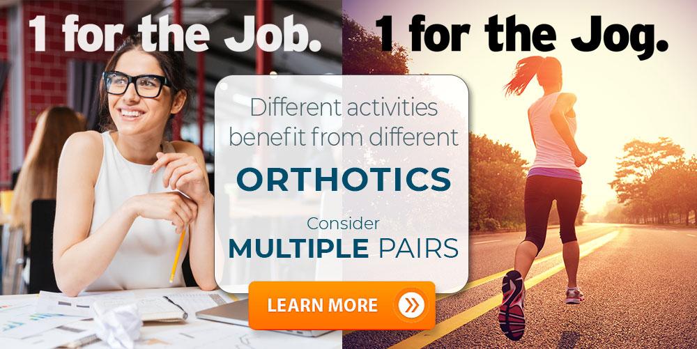 Benefit from multiple pairs of custom orthotics