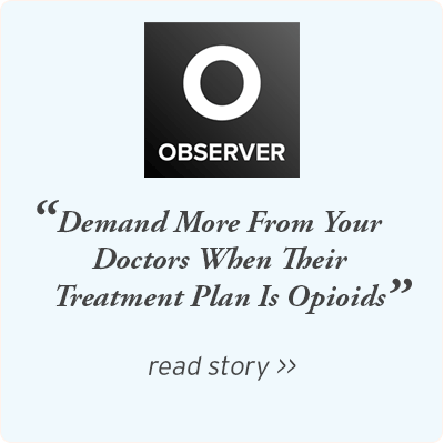 Observer - Demand More From Your Doctors When Their Treatment Plan Is Opioids