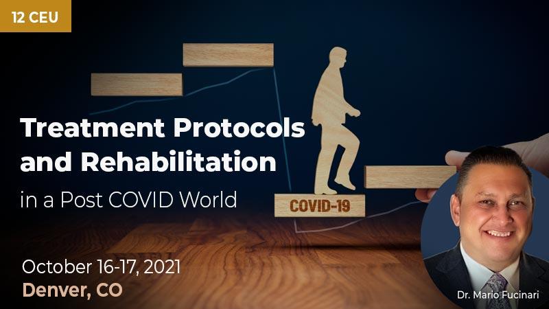 Treatment Protocols and Rehabilitation in a Post COVID World