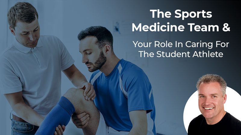 The Sports Medicine Team and Your Role In Caring For The Student Athlete