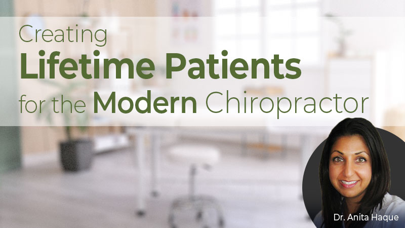 Creating Lifetime Patients for the Modern Chiropractor