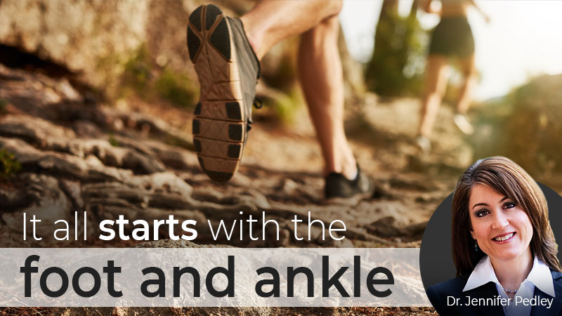 It All Starts with the Foot and Ankle