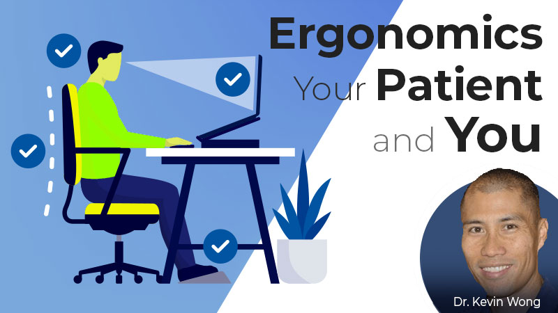 Ergonomics, Your Patient, and You